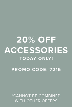 Click here to receive 20% off accessories! Valid today only using promo code 7215. Offer cannot be combined with any other offers.